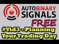 Auto Binary Signals Free - #3 Planning Your Trading Day   best binary option signals