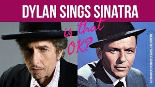 Bob Dylan does Sinatra: Is that OK?