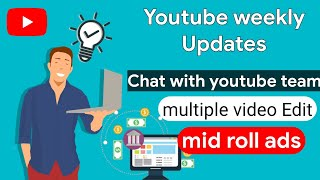 #1 mid roll ads, request chat, youtube gaming, multiple video edit, Youtube New Weekly Updates