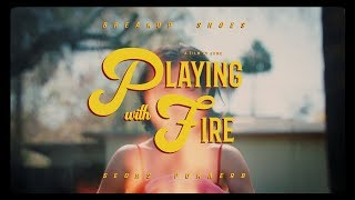 Breakup Shoes - Playing With Fire (Official Video)