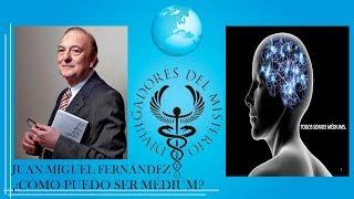 ¿CÓMO PUEDO SER MÉDIUM? con JUAN MIGUEL FERNÁNDEZ