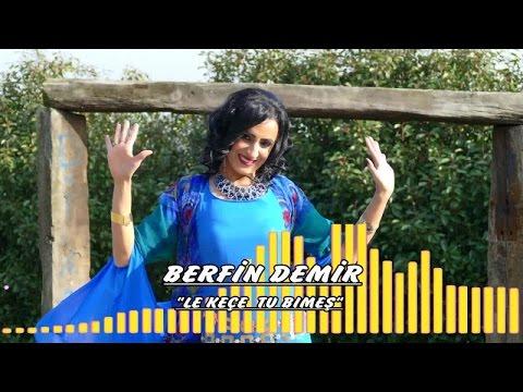 Berfin Demir - Le Keçe Tu Bımeş - Kürtçe Şarkılar