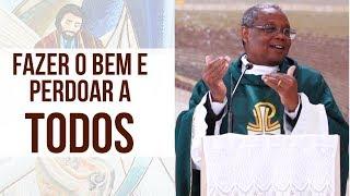 Fazer o bem e perdoar a todos - Padre José Augusto (18/06/19)