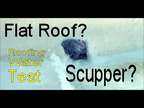 Roofing Water Test Is It The Flat Roof Or The Scupper