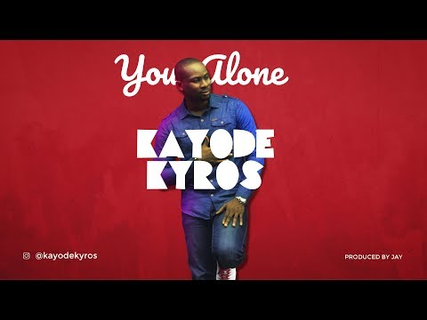You Alone By Kayode Kyros (Official Lyric Video)