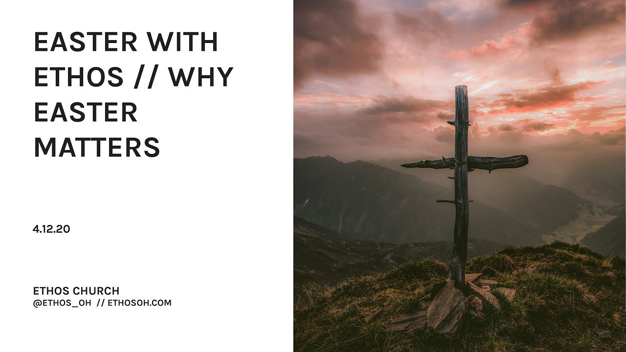 Easter With Ethos // Why Easter Matters