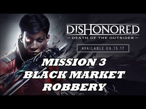 Dishonored: Death of the Outsider - Mission 3 - How to Rob Black Market
