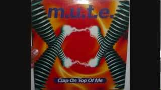 M.U.T.E. - Clap on top of me (1996 B. Zarre mix)