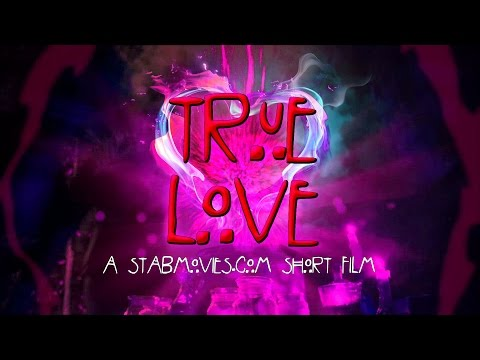 TRUE LOVE - A StabMovies.com Short Film - Full Movie & Bloopers