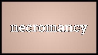 Necromancy Meaning