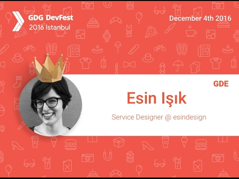 Devfest Istanbul 2016 - Esin Işık - Designing Human Centred Services Together