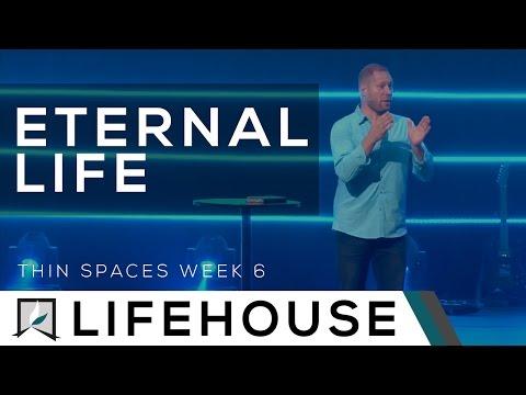 Thin Spaces (Week 6) - Eternal Life