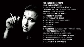 Bill Hicks - Hey, don't worry, don't be afraid, ever. Because this is just a ride!