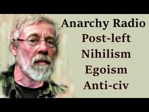 Anarchy Radio on Post-left Anarchism, Egoism, Nihilism and Anti-Civ