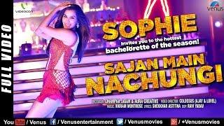 Sophie's Hot Bachelorette | Latest HD Full Video Song | Sajan Main Nachungi | Singles Top Chart