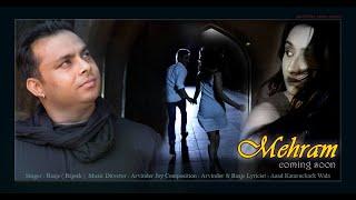 MEHRAM    ORIGINAL MUSIC VIDEO    SINGER - RAAJE B    COMPOSITION - RAAJE & ARVINDER