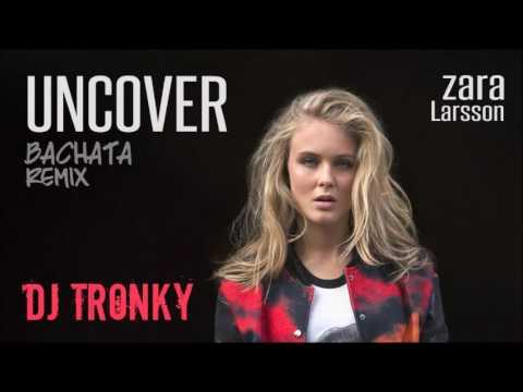 Zara Larsson - Uncover (DJ Tronky Bachata Remix)