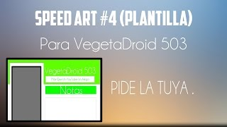 Speed Art - Plantilla | Para VegetaDroid 503 | Pide Tú Diseño .