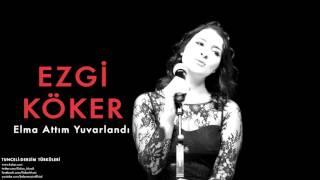 Ezgi Köker - Elma Attım Yuvarlandı  Tunceli-Dersim Türküleri © 2013 Kalan Müzik
