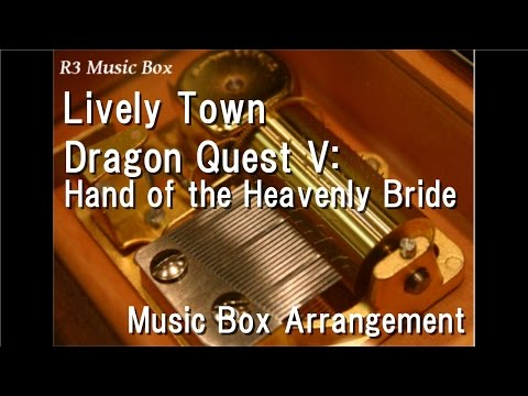 Lively Town/Dragon Quest V: Hand of the Heavenly Bride [Music Box]