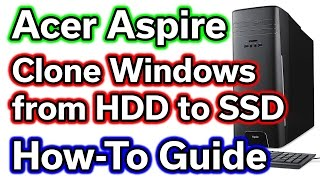 $450 Acer Aspire Desktop PC - Part 4 - Windows Clone HDD to SSD