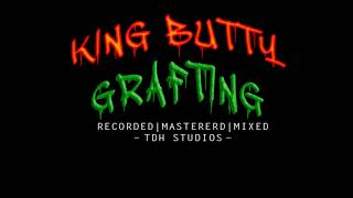KING BUTTY - GRAFTING