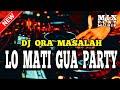 DJ ORA MASALAH || LO MATI GUA PARTY 2019