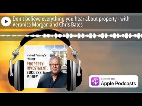 Don't believe everything you hear about property - with Veronica Morgan and Chris Bates