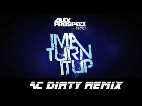 Alex Prospect - Ima Turn It Up (AC Dirty Remix)