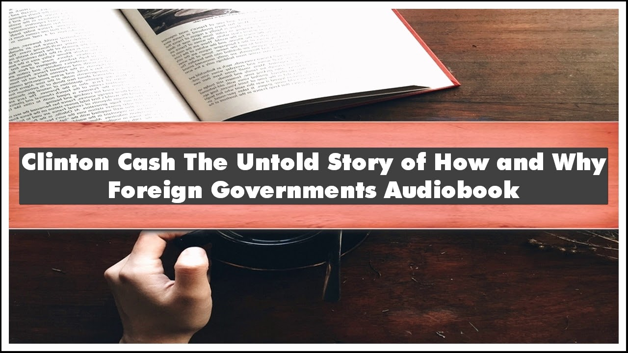 Peter Schweizer Clinton Cash The Untold Story of How and Why Foreign Governments Audiobook