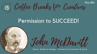 Coffee Breaks for Creatives: Permission to Pursue Success with John McDavitt