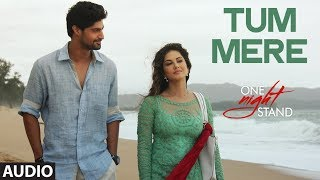 Tum Mere Full Song | ONE NIGHT STAND | Sunny Leone, Tanuj Virwani | T-Series