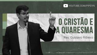 O Cristão e a Quaresma - Hebreus 10:1-18   Rev. Gustavo Ribeiro