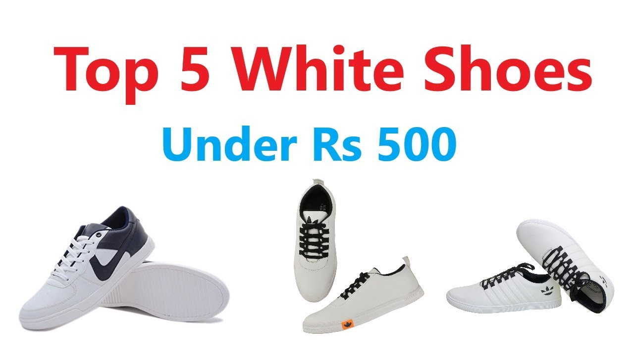 Top 5 White Shoes Under Rs 500    Best