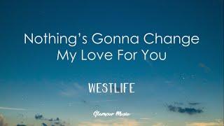 Westlife - Nothing's Gonna Change My Love For You (Lyrics)