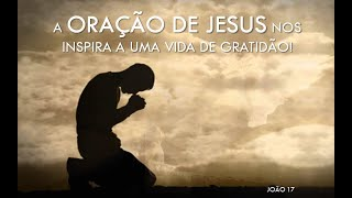 A Oração de Jesus nos Inspira a uma Vida de Gratidão