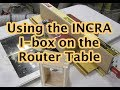 INCRA iBox on the Router Table