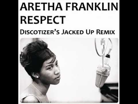 Aretha Franklin - Respect (Discotizer's Jacked Up Remix)