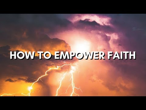 How to Empower Faith // Rob Rufus