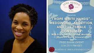 """""""I Hope White Hands: Wedgwood, Abolition, and the Female Consumer"""" with Patricia Matthew"""