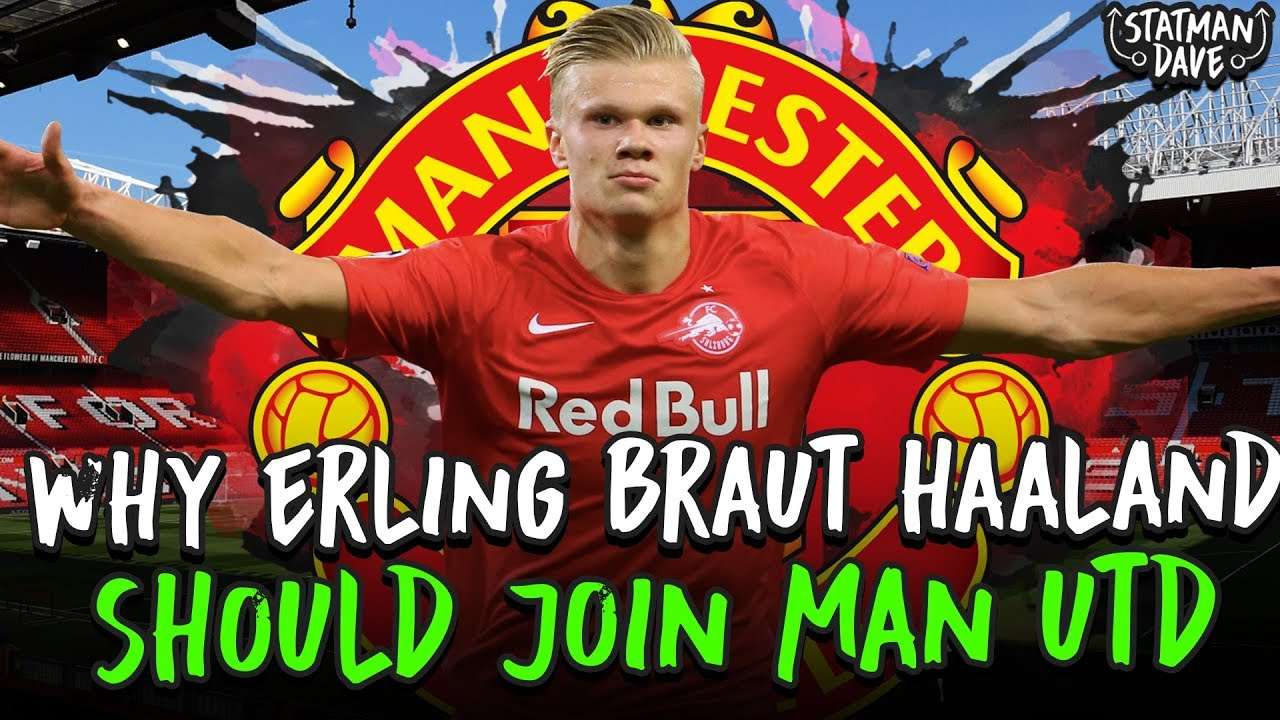 Why Erling Braut Haaland S Next Move Should Be To Man Utd Youtube