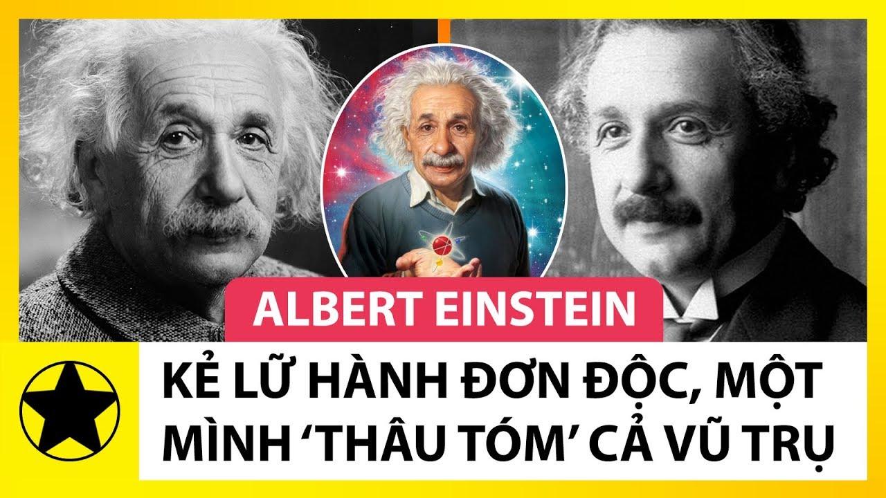 Albert Einstein – Kẻ Lữ Hành Đơn Độc, Một Mình Thay Đổi Thế Giới Và Thâu Tóm Vũ Trụ | Tổng hợp những thông tin liên quan các nhà bác học nổi tiếng thế giới chuẩn nhất