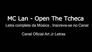 """Letra Da Musica """"Open the tcheka""""(Mc lan)"""