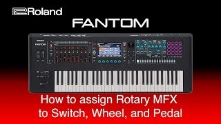 Roland Fantom - How to assign Rotary MFX  to Switch, Wheel, and Pedal