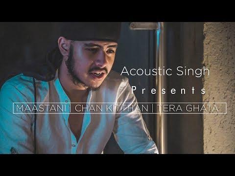 Masstaani x Chan Kithan x Tera Ghata | Acoustic Singh cover