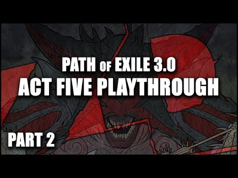 [SPOILER] Path of Exile 3.0 - Act FIVE Playthrough! - Part 2/2 -The Rise of Kitava (Alpha)