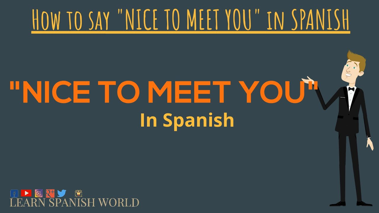 How To Say Nice To Meet You In Spanish Youtube