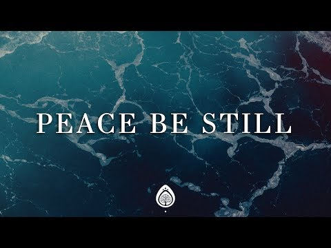 Peace Be Still  ~ The Belonging Co ft Lauren Daigle