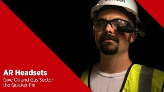 AR Headsets Give Oil and Gas Sector the Quicker Fix