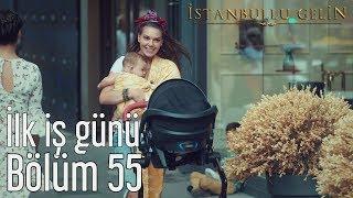 İstanbullu Gelin 55. Bölüm - İlk İş Günü